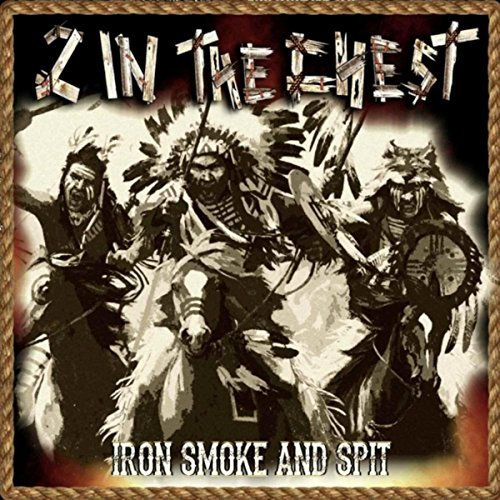 2 In The Chest - Iron Smoke And Spit
