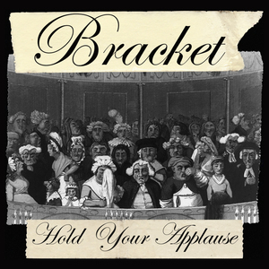 Bracket - Hold You Applause