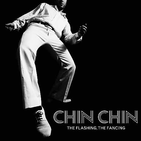 Chin Chin - The Flashing, The Fancing