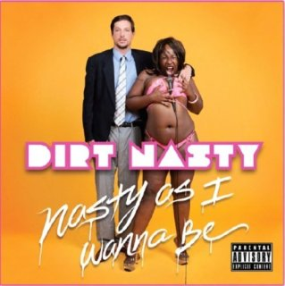 Dirt Nasty - Nasty As I Wanna Be