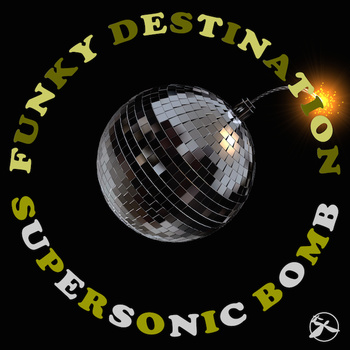 Funky Destination - Supersonic Bomb