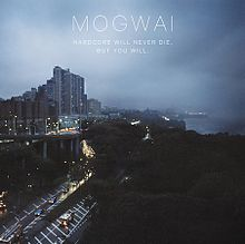 Mogwai - Hardcore Will Never Die But You Will