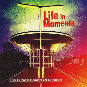 The Future Sound Of London - Life In Moments mc