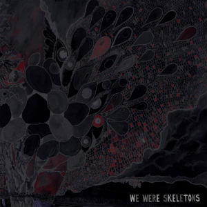 We Were Skeletons - We Were Skeletons
