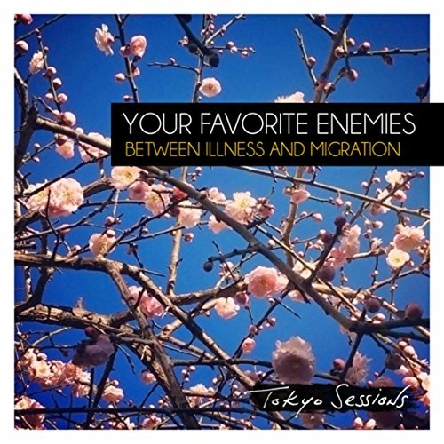 Your Favorite Enemies - Between Illness And Migration Deluxe